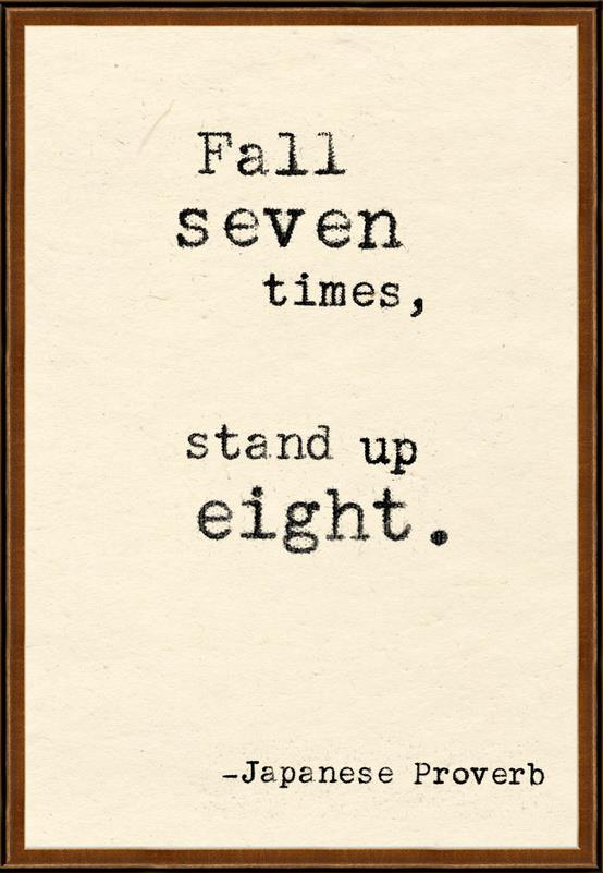 "Image with quote: ""Fall Seven Times, Stand Up Eight"""
